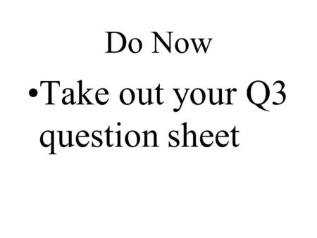 Do Now Take out your Q3 question sheet Q3 Question The Monroe Doctrine declared that the United States would view European interference in the Americas.