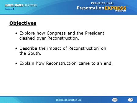 Chapter 25 Section 1 The Cold War BeginsThe Reconstruction Era Section 4 Explore how Congress and the President clashed over Reconstruction. Describe the.
