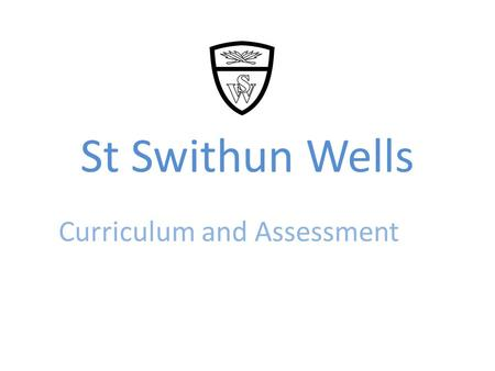 St Swithun Wells Curriculum and Assessment. Curriculum Introduced 1990s Reviewed and introduced 2000.