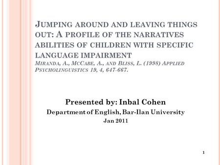 J UMPING AROUND AND LEAVING THINGS OUT : A PROFILE OF THE NARRATIVES ABILITIES OF CHILDREN WITH SPECIFIC LANGUAGE IMPAIRMENT M IRANDA, A., M C C ABE, A.,