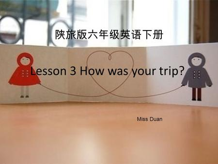 陕旅版六年级英语下册 Lesson 3 How was your trip? Miss Duan.