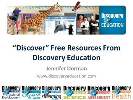 """Discover"" Free Resources From Discovery Education Jennifer Dorman www.discoveryeducation.com."