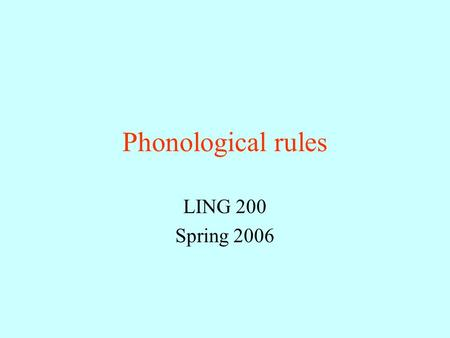 Phonological rules LING 200 Spring 2006 Foreign accents and borrowed words Borrowed words –often pronounced according to phonological rules of borrowing.