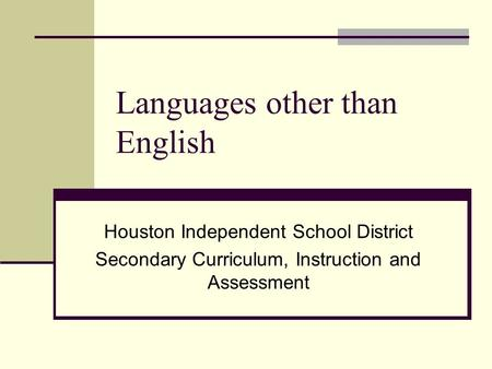 Languages other than English Houston Independent School District Secondary Curriculum, Instruction and Assessment.