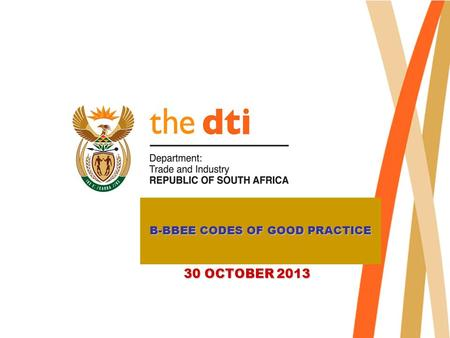 B-BBEE CODES OF GOOD PRACTICE 30 OCTOBER 2013. Presentation Layout Introduction B-BBEE Codes of Good Practice Way forward 2.