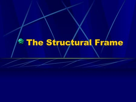 The Structural Frame. B&D's structural frame focuses on how reporting relationships and hierarchies develop in response to an organization's tasks and.