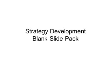 Strategy Development Blank Slide Pack. Version Control Version #Updated ByDate UpdatedChange Details.
