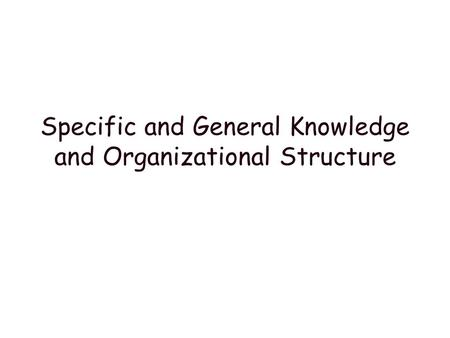 Specific and General Knowledge and Organizational Structure.