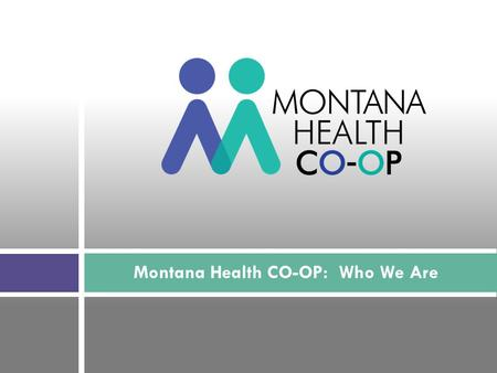 Montana Health CO-OP: Who We Are. 2 Goals To create value through quality outcomes, efficiency and service Move from silo health care delivery to integrated.
