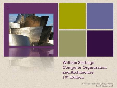 + William Stallings Computer Organization and Architecture 10 th Edition © 2016 Pearson Education, Inc., Hoboken, NJ. All rights reserved.