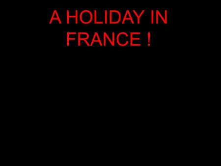 A HOLIDAY IN FRANCE !. How are you going to get there? I will depart from Melbourne on the 5 th of September traveling on Quantas airways we will travel.