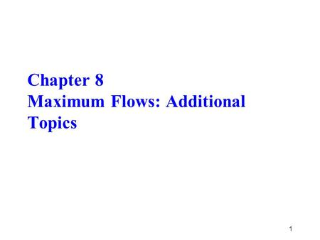 Chapter 8 Maximum Flows: Additional Topics 1. 8.7 All-Pairs Minimum Value Cut Problem  Given an undirected network G, find minimum value cut for all.
