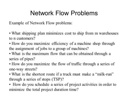 Network Flow Problems Example of Network Flow problems: