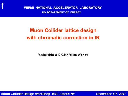 Muon Collider Design workshop, BNL, Upton NY December 3-7, 2007 Muon Collider lattice design with chromatic correction in IR Y.Alexahin & E.Gianfelice-Wendt.