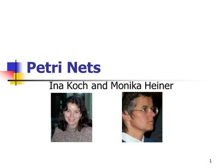 1 Petri Nets Ina Koch and Monika Heiner. 2 Petri Nets(1962) Carl Adam Petri.