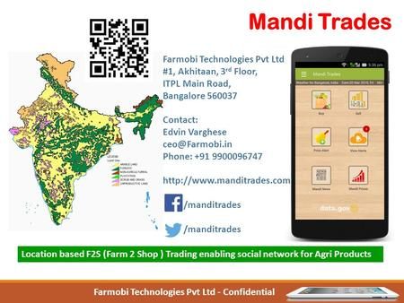 Mandi Trades Farmobi Technologies Pvt Ltd #1, Akhitaan, 3 rd Floor, ITPL Main Road, Bangalore 560037 Contact: Edvin Varghese Phone: +91.