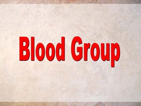 Blood Group The Objective : To give information about : 1- Types of blood group systems present on the surfaces of red blood cells ( RBCs ). 2- Types.