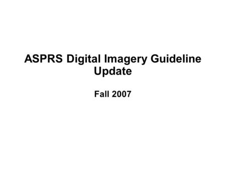 ASPRS Digital Imagery Guideline Update Fall 2007.