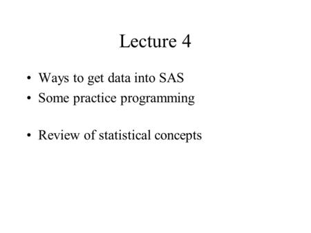 Lecture 4 Ways to get data into SAS Some practice programming