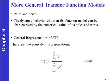 1 More General Transfer Function Models Chapter 6 Poles and Zeros: The dynamic behavior of a transfer function model can be characterized by the numerical.