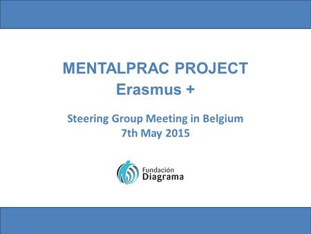Steering Group Meeting in Belgium 7th May 2015 MENTALPRAC PROJECT Erasmus +