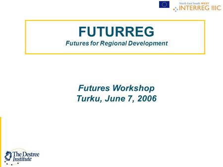 FUTURREG Futures for Regional Development Futures Workshop Turku, June 7, 2006.