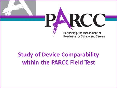 Study of Device Comparability within the PARCC Field Test.