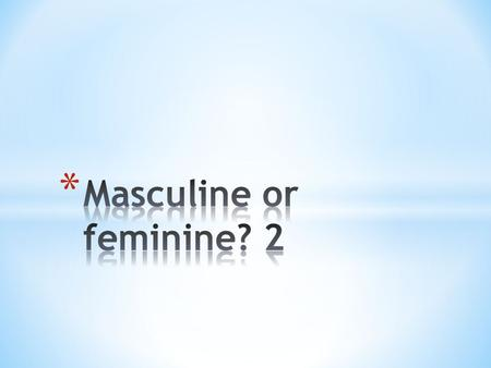 Unlike English, French nouns are either MASCULINE or FEMININE 2 This is known as the GENDER October 2005 N Marshall Essex Adult Learning Services -