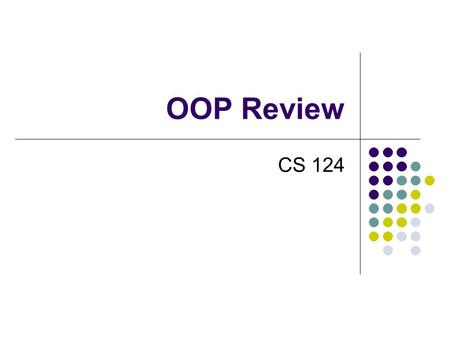 OOP Review CS 124. Object-Oriented Programming Revisited Key OOP Concepts Object, Class Instantiation, Constructors Encapsulation Inheritance and Subclasses.