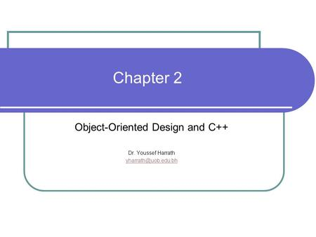 Chapter 2 Object-Oriented Design and C++ Dr. Youssef Harrath