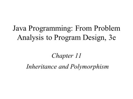 Java Programming: From Problem Analysis to Program Design, 3e Chapter 11 Inheritance and Polymorphism.