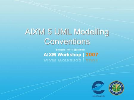 AIXM 5 UML Modelling Conventions. AIXM is GML AIXM is an XML exchange standard based on a subset of GML. Essentially: –AIXM Features are GML features.