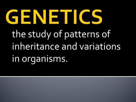 The study of patterns of inheritance and variations in organisms.