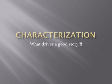 "What drives a good story!!!.  Person/thing that drives the novel  Central Figure  Not necessarily heroic or the ""good guy""."