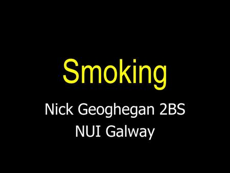 Smoking Nick Geoghegan 2BS NUI Galway. Chemicals Involved Nicotine Benzene Ammonia Formaldehyde.