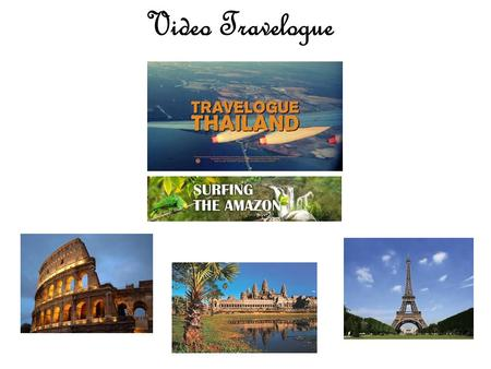 Video Travelogue. You have been hired by a Travel Agency Your task is to create a video that will encourage people to travel to a location offered by.