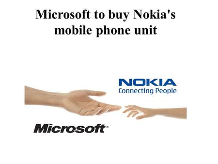 Microsoft to buy Nokia's mobile phone unit. Background-Microsoft Microsoft Corporation is an American-based multinational computer technology corporation.