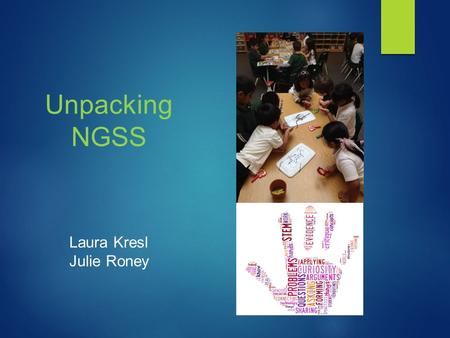 Unpacking NGSS Laura Kresl Julie Roney. Next Generation Science Standards (NGSS) September 4, 2013 C Subject: State Schools Chief.
