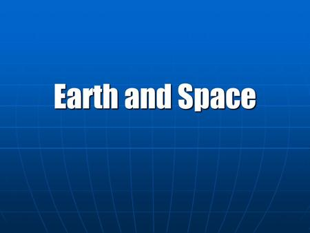 Earth and Space.