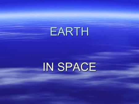 EARTH IN SPACE. A reminder about earth  The earth is almost a sphere  We locate points on the sphere with 3 coordinates – Longitude (180º W -- 180º.