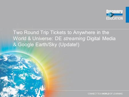 Two Round Trip Tickets to Anywhere in the World & Universe: DE streaming Digital Media & Google Earth/Sky (Update!)