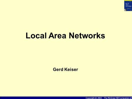 """Local Area Networks"" - Gerd Keiser Copyright © 2003 - The McGraw-Hill Companies srl Local Area Networks Gerd Keiser."