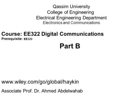 Qassim University College of Engineering Electrical Engineering Department Electronics and Communications Course: EE322 Digital Communications Prerequisite: