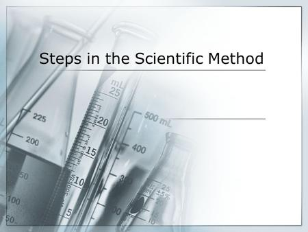 Steps in the Scientific Method. Identify the Problem or Ask Your Question Think about problems or questions you have come across in your daily life. You.