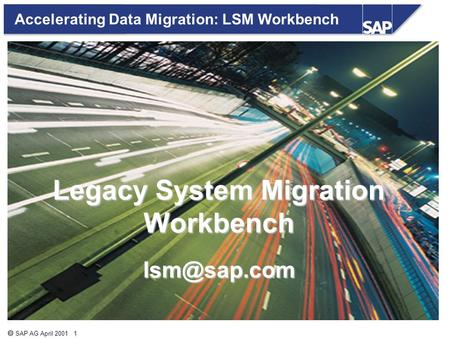  SAP AG April 2001 1 Accelerating Data Migration: LSM Workbench Legacy System Migration Workbench