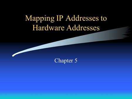 Mapping IP Addresses to <strong>Hardware</strong> Addresses Chapter 5.