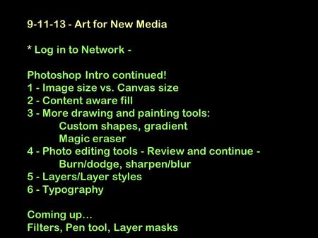 9-11-13 - Art for New Media * Log in to Network - Photoshop Intro continued! 1 - Image size vs. Canvas size 2 - Content aware fill 3 - More drawing and.