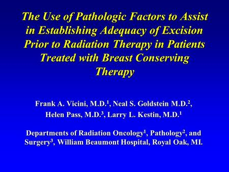 The Use of Pathologic Factors to Assist in Establishing Adequacy of Excision Prior to Radiation Therapy in Patients Treated with Breast Conserving Therapy.