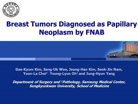 Breast Tumors Diagnosed as Papillary Neoplasm by FNAB Dae-Kyum Kim, Sang-Uk Woo, Jeong-Han Kim, Seok-Jin Nam, Yoon-La Choi 1, Young-Lyun Oh 1 and Jung-Hyun.