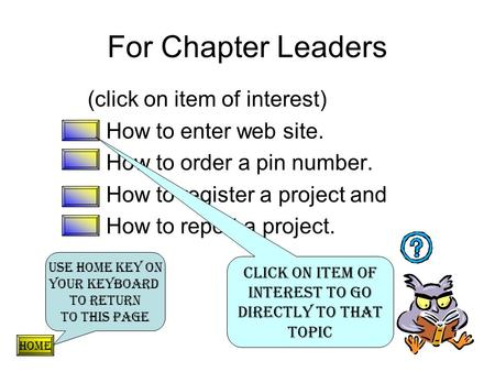 (click on item of interest) How to enter web site. How to order a pin number. How to register a project and How to report a project. For Chapter Leaders.